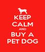KEEP CALM AND BUY A PET DOG - Personalised Poster A4 size