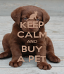 KEEP CALM AND BUY A PET - Personalised Poster A4 size