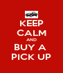 KEEP CALM AND BUY A  PICK UP - Personalised Poster A4 size