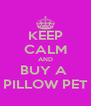 KEEP CALM AND BUY A  PILLOW PET - Personalised Poster A4 size