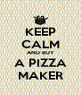KEEP CALM AND BUY A PIZZA MAKER - Personalised Poster A4 size