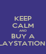 KEEP CALM AND BUY A PLAYSTATION 4 - Personalised Poster A4 size