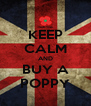 KEEP CALM AND BUY A POPPY - Personalised Poster A4 size