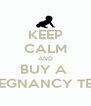 KEEP CALM AND BUY A  PREGNANCY TEST - Personalised Poster A4 size