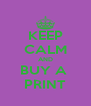 KEEP CALM AND BUY A  PRINT - Personalised Poster A4 size
