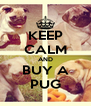 KEEP CALM AND BUY A PUG - Personalised Poster A4 size