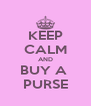 KEEP CALM AND BUY A  PURSE - Personalised Poster A4 size