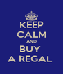 KEEP CALM AND BUY  A REGAL  - Personalised Poster A4 size