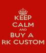KEEP CALM AND BUY A  RK CUSTOM - Personalised Poster A4 size