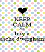 KEEP CALM AND buy a russische dwerghamster - Personalised Poster A4 size