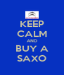 KEEP CALM AND BUY A SAXO - Personalised Poster A4 size