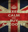 KEEP CALM AND BUY A SCOOTER - Personalised Poster A4 size