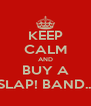 KEEP CALM AND BUY A SLAP! BAND... - Personalised Poster A4 size
