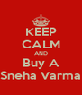 KEEP CALM AND Buy A Sneha Varma - Personalised Poster A4 size