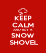 KEEP CALM AND BUY A SNOW  SHOVEL - Personalised Poster A4 size