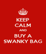 KEEP CALM AND BUY A SWANKY BAG - Personalised Poster A4 size