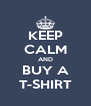 KEEP CALM AND BUY A T-SHIRT - Personalised Poster A4 size