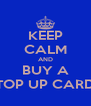 KEEP CALM AND BUY A TOP UP CARD - Personalised Poster A4 size