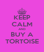 KEEP CALM AND BUY A TORTOISE - Personalised Poster A4 size