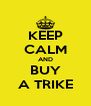 KEEP CALM AND BUY A TRIKE - Personalised Poster A4 size