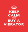 KEEP CALM AND BUY A VIBRATOR - Personalised Poster A4 size