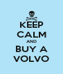 KEEP CALM AND BUY A VOLVO - Personalised Poster A4 size