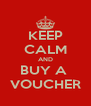 KEEP CALM AND BUY A  VOUCHER - Personalised Poster A4 size