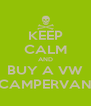 KEEP CALM AND BUY A VW CAMPERVAN - Personalised Poster A4 size
