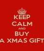 KEEP CALM AND BUY A XMAS GIFT - Personalised Poster A4 size
