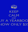 KEEP CALM AND BUY A YEARBOOK NOW ONLY $35 - Personalised Poster A4 size