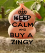 KEEP CALM AND BUY A  ZINGY - Personalised Poster A4 size