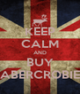 KEEP CALM AND BUY ABERCROBIE - Personalised Poster A4 size