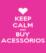 KEEP CALM AND BUY ACESSÓRIOS - Personalised Poster A4 size