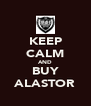 KEEP CALM AND BUY ALASTOR - Personalised Poster A4 size