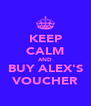 KEEP CALM AND BUY ALEX'S VOUCHER - Personalised Poster A4 size