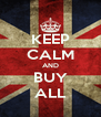 KEEP CALM AND BUY ALL - Personalised Poster A4 size