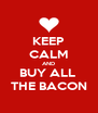 KEEP CALM AND BUY ALL  THE BACON - Personalised Poster A4 size