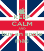 KEEP CALM AND buy an apple mac - Personalised Poster A4 size