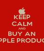 KEEP CALM AND BUY AN APPLE PRODUCT - Personalised Poster A4 size