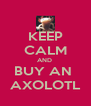 KEEP CALM AND  BUY AN  AXOLOTL - Personalised Poster A4 size