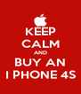 KEEP CALM AND BUY AN I PHONE 4S - Personalised Poster A4 size