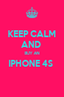 KEEP CALM AND  BUY AN IPHONE 4S   - Personalised Poster A4 size
