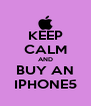 KEEP CALM AND BUY AN IPHONE5 - Personalised Poster A4 size