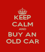 KEEP CALM AND BUY AN OLD CAR - Personalised Poster A4 size
