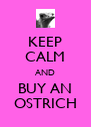 KEEP CALM AND BUY AN OSTRICH - Personalised Poster A4 size