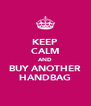 KEEP CALM AND BUY ANOTHER HANDBAG - Personalised Poster A4 size