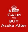 KEEP CALM AND BUY Asuka Alter - Personalised Poster A4 size