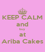 KEEP CALM and buy at Ariba Cakes - Personalised Poster A4 size