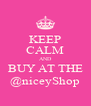 KEEP CALM AND BUY AT THE @niceyShop - Personalised Poster A4 size