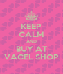 KEEP CALM AND BUY AT VACEL SHOP - Personalised Poster A4 size